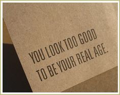 You look too good to be your real age birthday card Happy 40th Birthday, It's Your Birthday, Birthday Cards, Birthday Ideas, Words Quotes, Me Quotes, Another Year Older, Beauty And The Best, Happiness