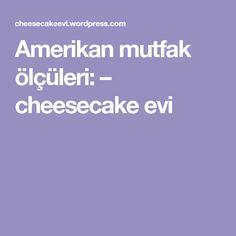 Amerikan mutfak ölçüleri: – cheesecake evi