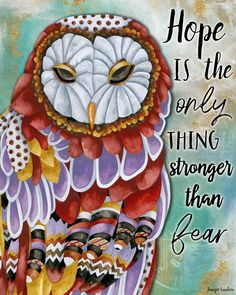 Hope Is The Only Thing Stronger Than Fear Owl Art Print by Jennifer Lambein for Textured Home. Tinta Epson, Happy Morning Quotes, Hope Art, Butterfly Quotes, Mixed Media Journal, Angst, Art Journal Pages, Beautiful Mind, Bird Art