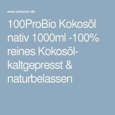 100ProBio Kokosöl nativ 1000ml -100% reines Kokosöl- kaltgepresst & naturbelassen