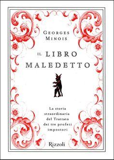 """Il libro maledetto"" (Le traité des Trois imposteurs, 2009) di Georges Minois [Rizzoli, gennaio 2010] #pseudobiblia"