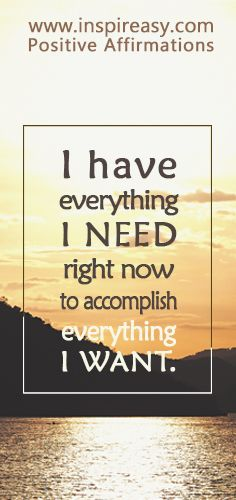 I have everything I need right now to accomplish everything I want. #PositiveAffirmation #Inspiration #Behappy