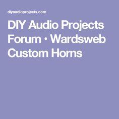 DIY Audio Projects Forum • Wardsweb Custom Horns