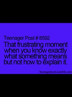 It's like someone follows me and records everything I do, then puts it in a teenager post !