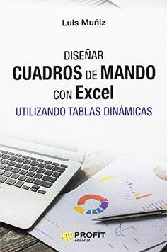 Diseñar cuadros de mando con Excel : utilizando tablas dinámicas. Luis Muñiz. Máis información no catálogo: http://kmelot.biblioteca.udc.es/record=b1547528~S1*spi