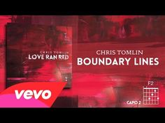 """Chris Tomlin - Boundary Lines ...""""My heart is a cup, your love is an ocean.  God, you fill me up...like rivers overflowing!"""""""