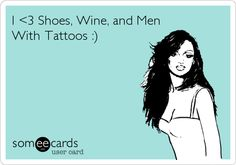 I <3 Shoes, Wine, and Men with Tattoos :)