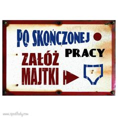 For all Polish joke lovers - a funtastic visual relic from Hel (Nothern Poland) Translation: Wear panties after work