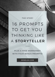 16 Prompts to Get You Thinking like a Storyteller