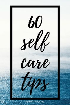 60 self care ideas to incorporate into your everyday life - Style of Change