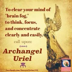 Archangel Uriel will assist you to clear your head & focus. Hmm I'll have to try that prayer.  Good thing ach angels can devide and multiply themselves and be whereever need be.