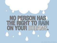 Don't rain on my parade.