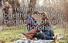 reminiscing- thats always a good thing to do remember when the first time we met