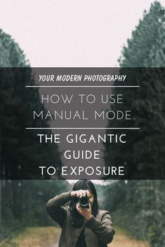 How to Use Manual Mode - The Gigantic Guide to Exposure#yourmodernphotography #photographytips #photographyideas #photographytutorials