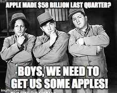 Apple made $58 billion last quarter. The boys want in! ‪#‎apple‬ ‪#‎AppleEarnings‬ ‪#‎threestooges‬