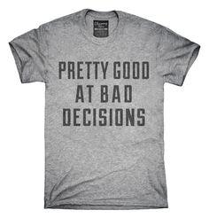 Pretty Good at Bad Decisions T-shirts, Hoodies,