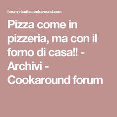 Pizza come in pizzeria, ma con il forno di casa!! - Archivi - Cookaround forum