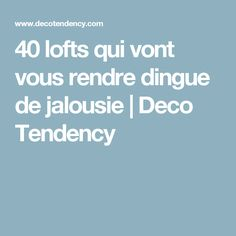 40 lofts qui vont vous rendre dingue de jalousie | Deco Tendency