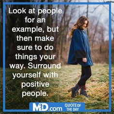 """MD.com Quote of the Day for February 9, 2016: """"Look at people for an example, but then make sure to do things your way. Surround yourself with positive people."""" Find the original post at our Facebook page at: https://www.facebook.com/mddotcom/photos/a.700738606618698.1073741826.607041739321719/1315481998477686/?type=3&theater"""