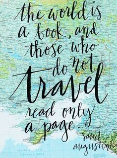 The world's a book, and those who do not travel read only one page. -St. Augustine