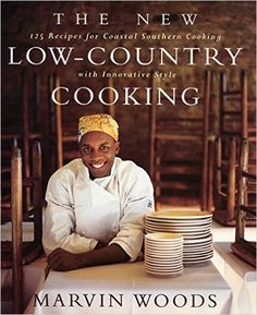 The New Low-Country Cooking: 125 Recipes for Coastal Southern Cooking with Innovative Style: Marvin Woods: 9780688172053: Amazon.com: Books