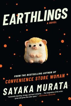 Earthlings by Sayaka Murata - Grove Press Good New Books, This Book, John Power, Japanese Funny, Japanese Books, Page Turner, First Novel, One In A Million, The Life
