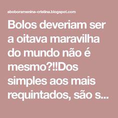 Bolos deveriam ser a oitava maravilha do mundo não é mesmo?!!Dos simples aos mais requintados, são sempre bem-vindos, ninguém recus...
