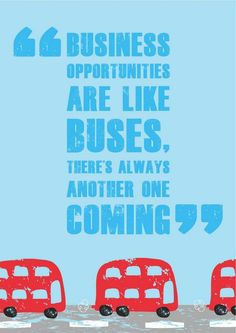 Business opportunities are like buses