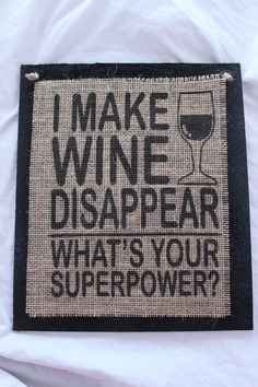 Burlap Wood Signs... I make wine disappear. What's your superpower? Funny sayings https://www.pinterest.com/pin/260505159676323172