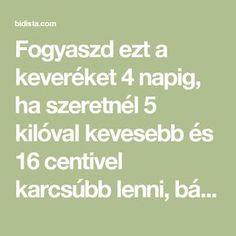 Fogyaszd ezt a keveréket 4 napig, ha szeretnél 5 kilóval kevesebb és 16 centivel karcsúbb lenni, bámulatos! - Bidista.com - A TippLista! Kili, Lose Weight, Health Fitness, Math Equations, Sport, Cukor, Tiramisu, Style, Diet