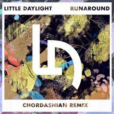 Little Daylight - Runaround (Chordashian Remix)