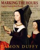 Marking the hours : english people and their prayers, 1240-1570 / [Eamon Duffy] Publicación New Haven : Yale University Press, 2011