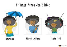 3 things afro's don't like by Onyinye, the Illustrator. Find out about her - http://www.officiallynatural.com/features/uk-naturals/onyinye-draws-illustrator/