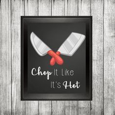Funny kitchen print printable. Chop it like its hot. Butcher knife wall art…