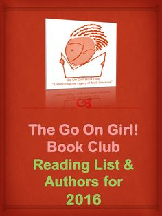 Welcome to the Go On Girl! Book Club's 2016 January to June, Reading Selections and Guest Authors.  For a complete listing of books read, since our inception, visit us at www.goongirl.org.