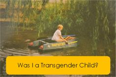 Was I a transgender child? on the blog