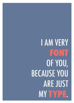 I am very font of you... Humorous graphic design posters by Sara Heffernan.