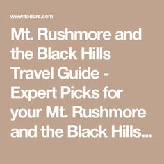 Mt. Rushmore and the Black Hills Travel Guide - Expert Picks for your Mt. Rushmore and the Black Hills Vacation   Fodor's