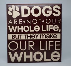 Dogs make our life whole dog Love sign pet saying by TaylorSigns