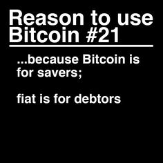 Reason to use Bitcoin 21: Bitcoin is for savers;   Fiat is for debtors.