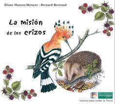 La misión de los erizos. Cuentos para cuidar la tierra.  É. Haroux-Métayer, B. Bertrand.  http://www.paudedamasc.com/?clasificar=F0=la-mision-de-los-erizos-cuentos-para-cuidar-la-tierra