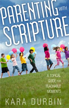 Parenting with Scripture by Kara Durbin...heard her on Focus on the Family's radio show.  Already doing many of her suggestions.  Eager to read to see what else we can incorporate.