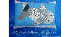 Tutorial: Patchwork shark pillow Use pattern from shark pencil pouch