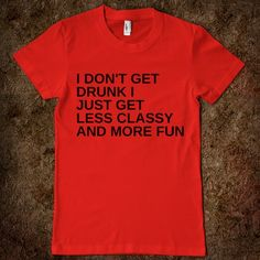 I DON'T GET DRUNK - glamfoxx.com - Skreened T-shirts, Organic Shirts, Hoodies, Kids Tees, Baby One-Pieces and Tote Bags Custom T-Shirts, Organic Shirts, Hoodies, Novelty Gifts, Kids Apparel, Baby One-Pieces | Skreened - Ethical Custom Apparel