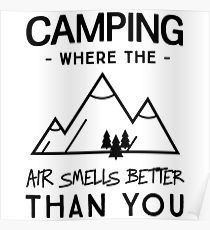 Camping. Where the air smells better than you Poster