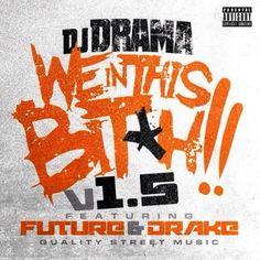 DJ Drama – We In This Bitch ft. Future & Drake (Remix) v.1.5