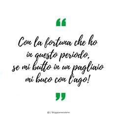 """""""Con la fortuna che ho in questo periodo, se mi butto in un pagliaio mi buco con l'ago!""""    #frasedelgiorno #frasiitaliane #aforismi #citazioni #frasi #verità #instaquote #quotes #instafrasi #inspirationalquotes #moodoftheday #quotesoftheday #happy #life #instaquote #opsdblog #inspire #divertenti #instaquoteopsdblog #buongiorno #novembre #november"""