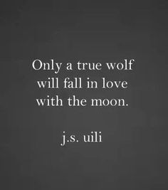 """Only a true wolf will fall in love with the moon"" -J.Uili yep that's me! The Words, Wolf Quotes, Me Quotes, Qoutes, She Wolf, Wolf Girl, George Carlin, Word Porn, Writing Prompts"