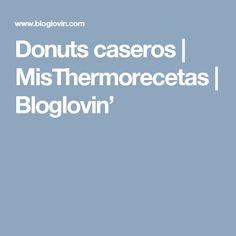 Donuts caseros | MisThermorecetas | Bloglovin' A Food, Cooking, Blog, Recipes, Salsa Picante, Cauliflower Pizza, Tortilla Pie, Milk, Crack Cake