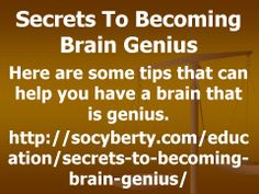 Secrets To Becoming Brain Genius  Here are some tips that can help you have a brain that is genius. READ MORE : http://socyberty.com/education/secrets-to-becoming-brain-genius/